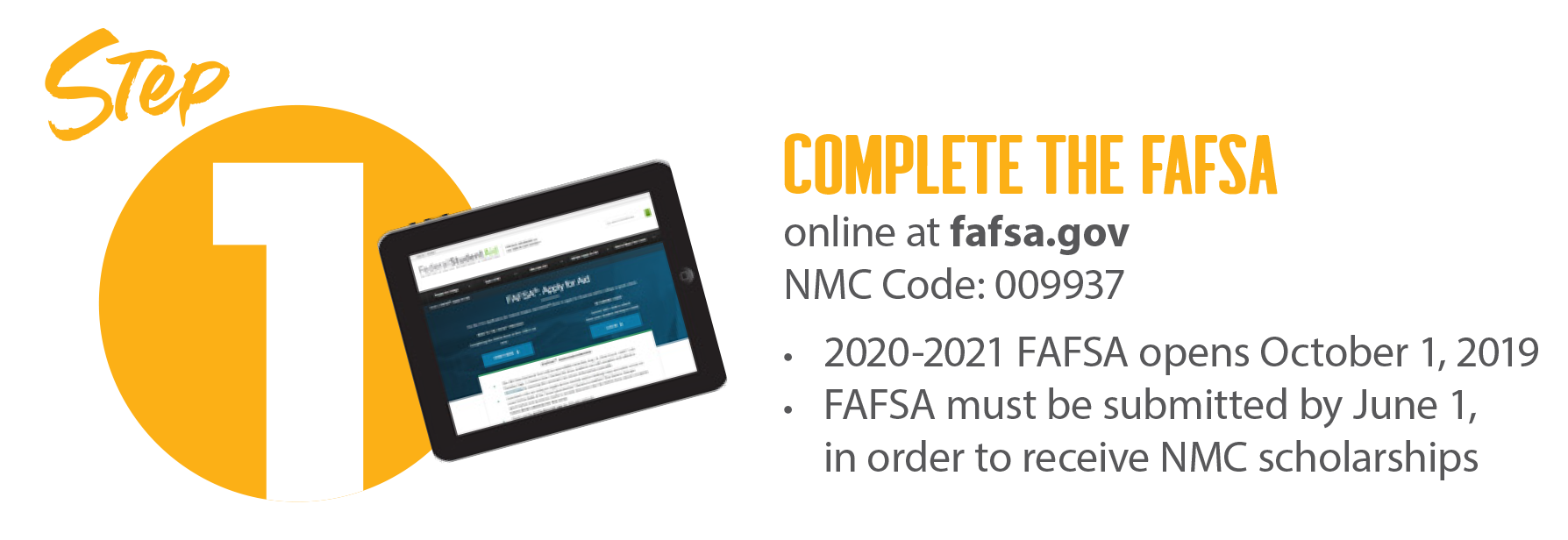 The FAFSA must be completed in order to be eligible for financial aid and scholarships.