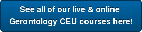 See all of our live & online  Gerontology CEU courses here!
